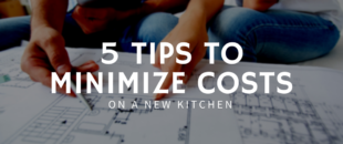 5 Tips to Minimize Costs on a New Kitchen