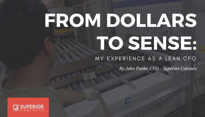 <h1>SUPERIOR CABINETS EDITORIAL FEATURE:  From dollars to sense: My experience as a lean CFO by John Povhe</h1>