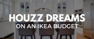 Houzz Dreams on an IKEA Budget