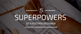 The 5 Superpowers of a Kitchen Designer