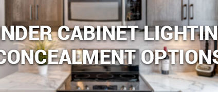 Under Cabinet Lighting Concealment Options