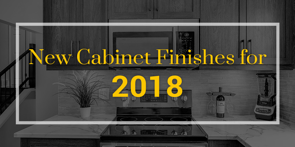 New Cabinet Finishes for 2018
