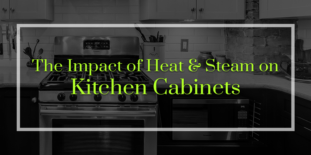 The Impact Of Heat And Steam On Kitchen Cabinets Superior Cabinets