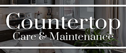 Countertop Care and Maintenance