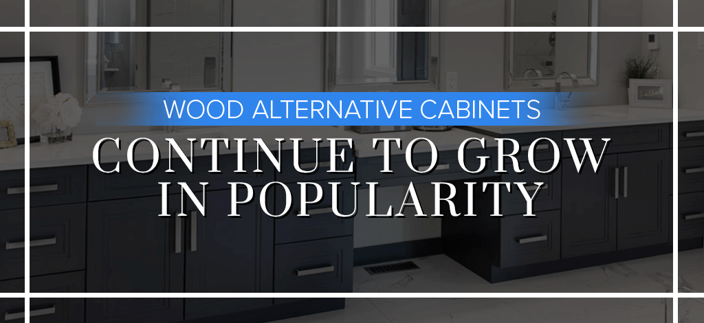 Wood Alternative Cabinets Continue to Grow in Popularity, a blog by Superior Cabinets