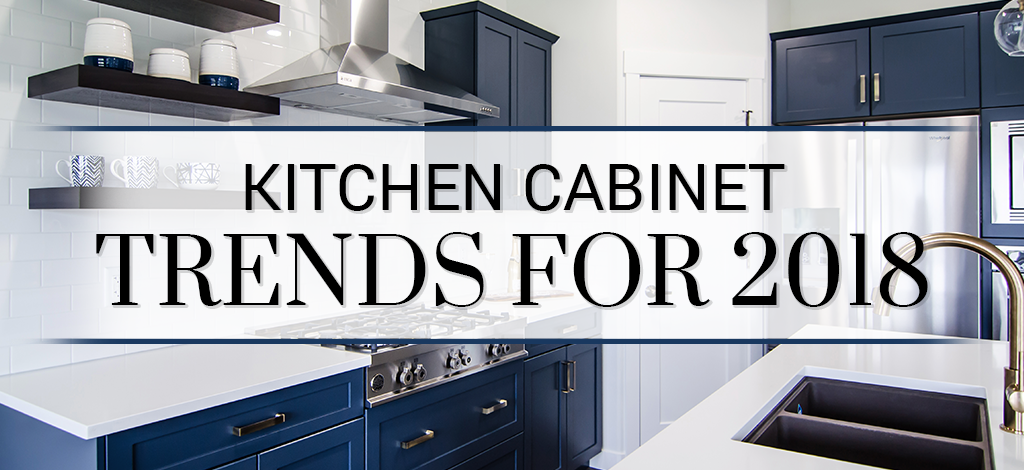 Kitchen Cabinet Trends for 2018