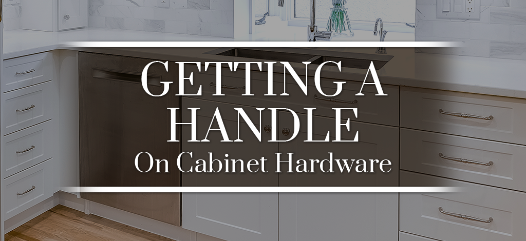 Getting A Handle On Cabinet Hardware