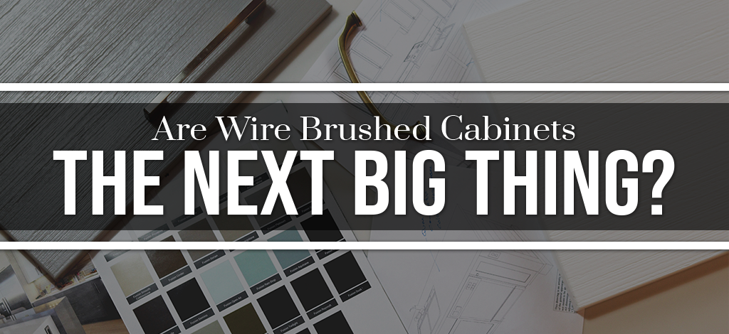 Are Wire Brushed MDF Cabinets the Next Big Thing?