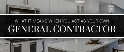 What It Means When You Act As Your Own General Contractor