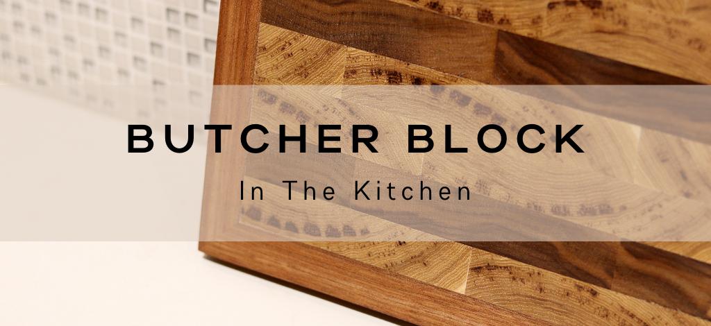 Butcher Block in the Kitchen Blog by Superior Cabinets Saskatoon, Regina, Calgary, Edmonton and Winnipeg. Author – Shahan Fancy