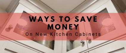 Ways to Save Money on New Kitchen Cabinets