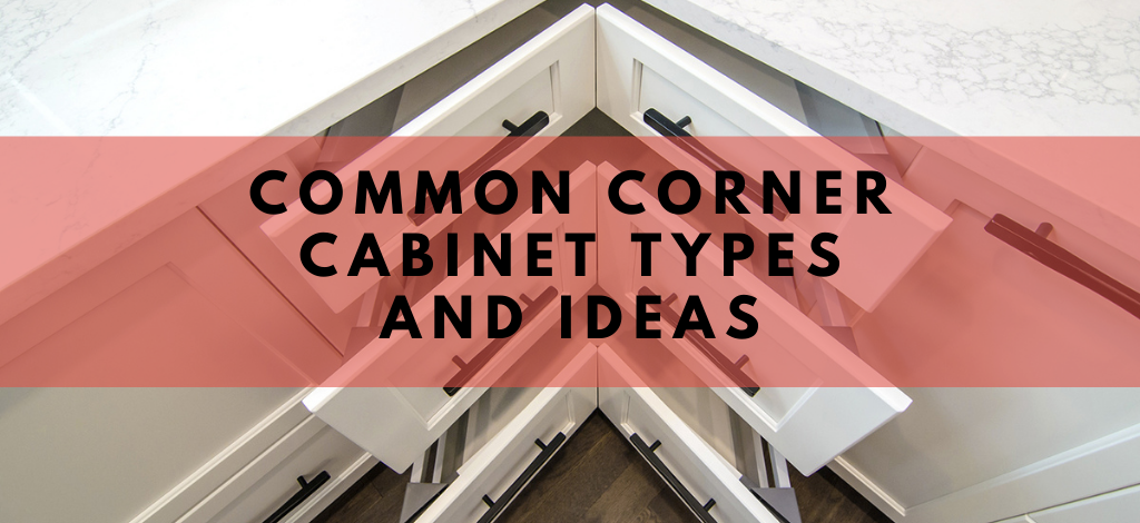 Superior Cabinets BLOG – Common Corner Cabinet Types and Ideas. Author - Shahan Fancy.